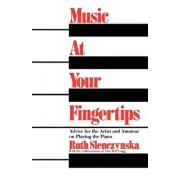 Music at Your Fingertips: Advice for the Artist and Amateur on Playing the Piano, Paperback/Ruth Slenczynska