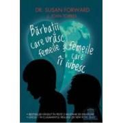 Barbatii care urasc femeile si femeile care ii iubesc - Susan Forward Joan Torres