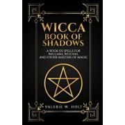 Wicca Book of Shadows: A Book of Spells for Wiccans, Witches, and Other Masters, Paperback/Valerie W. Holt