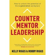 Counter Mentor Leadership: How to Unlock the Potential of the 4-Generation Workplace, Hardcover