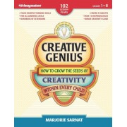 Creative Genius: How to Grow the Seeds of Creativity Within Every Child, Paperback