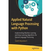 Applied Natural Language Processing with Python: Implementing Machine Learning and Deep Learning Algorithms for Natural Language Processing, Paperback/Taweh Beysolow II