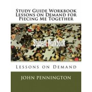 Study Guide Workbook Lessons on Demand for Piecing Me Together: Lessons on Demand, Paperback/John Pennington