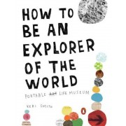 How to Be an Explorer of the World: Portable Life Museum, Paperback
