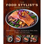 The Food Stylist's Handbook: Hundreds of Media Styling Tips, Tricks, and Secrets for Chefs, Artists, Bloggers, and Food Lovers, Paperback/Denise Vivaldo