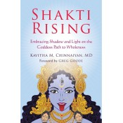 Shakti Rising: Embracing Shadow and Light on the Goddess Path to Wholeness, Paperback