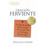 Oracion Ferviente: Un Plan de Batalla Para La Oracion Seria, Especifica y Estrategica., Paperback
