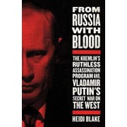 From Russia with Blood: The Kremlin's Ruthless Assassination Program and Vladimir Putin's Secret War on the West, Hardcover/Heidi Blake