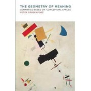 Geometry of Meaning - Semantics Based on Conceptual Spaces (Gardenfors Peter)(Paperback) (9780262533751)