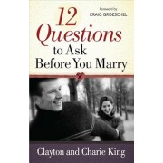 12 Questions to Ask Before You Marry, Paperback/Clayton King