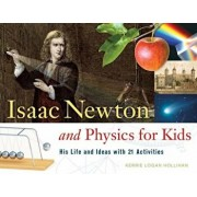 Isaac Newton and Physics for Kids: His Life and Ideas with 21 Activities, Paperback/Kerrie Logan Hollihan