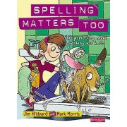 Spelling Matters Too Student Book by Mark Morris