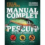 Manual complet de pescuit. 317 sfaturi esentiale: scule, tehnici, tactici
