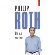 De ce scriem - Philip Roth. Traducere de Radu Pavel Gheo