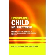 Eradicating Child Maltreatment. Evidence-Based Approaches to Prevention and Intervention Across Services, Paperback/***