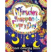 Miracles Happen Everyday Adult Coloring Book: Motivate Yourself with Beautiful Inspiring Phrases to Help Melt Stress Away, Paperback/Coloring Book Cafe