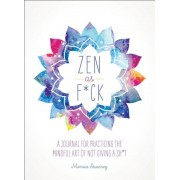 Zen as Fck: A Journal for Practicing the Mindful Art of Not Giving a Sht, Paperback