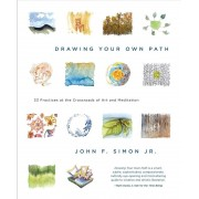 Drawing Your Own Path: 33 Practices at the Crossroads of Art and Meditation, Paperback