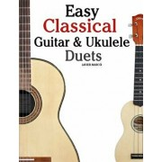 Easy Classical Guitar & Ukulele Duets: Featuring Music of Beethoven, Bach, Wagner, Handel and Other Composers. in Standard Notation and Tablature, Paperback/Marc