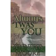 Always, 'Twas You, Paperback/Jennifer Moore
