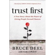 Trust First: A True Story about the Power of Giving People Second Chances, Hardcover/Bruce Deel