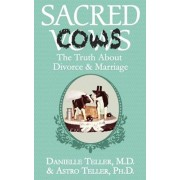 Sacred Cows: The Truth about Divorce and Marriage, Paperback