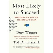 Most Likely to Succeed: Preparing Our Kids for the Innovation Era, Paperback/Tony Wagner