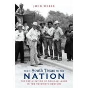 From South Texas to the Nation: The Exploitation of Mexican Labor in the Twentieth Century, Paperback/John Weber