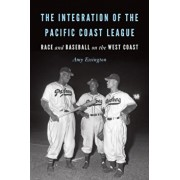 The Integration of the Pacific Coast League: Race and Baseball on the West Coast, Paperback/Amy Essington