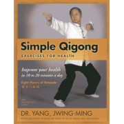 Simple Qigong Exercises for Health: Improve Your Health in 10 to 20 Minutes a Day, Paperback