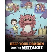 Help Your Dragon Learn from Mistakes: Teach Your Dragon It's Ok to Make Mistakes. a Cute Children Story to Teach Kids about Perfectionism and How to A, Paperback/Steve Herman