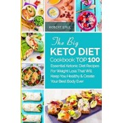 The Big Keto Diet Cookbook: Top 100 Essential Ketonic Diet Recipes for Weight Loss That Will Keep You Healthy and Create Your Best Body Ever: Reci, Paperback/Robert Still