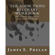 The Addictions Recovery Workbook: 101 Practical Exercises for Individuals and Groups