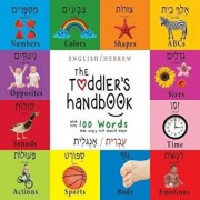 The Toddler's Handbook : Bilingual (English / Hebrew) (עְבְרִית / אָנְגלִי&#15) Numbers, Colors, Shapes, Sizes, Abc BC Animals, Opposites, and Sounds, with Over 100 Words That Every Kid/Dayna Martin