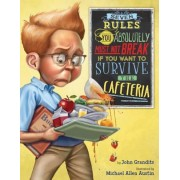 Seven Rules You Absolutely Must Not Break If You Want to Survive the Cafeteria, Hardcover