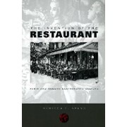 The Invention of the Restaurant: Paris and Modern Gastronomic Culture, Paperback/Rebecca L. Spang