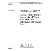 Financial Audit: Bureau of the Public Debt's Fiscal Years 2008 and 2007 Schedules of Federal Debt