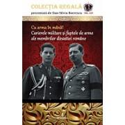 Cu arma in mana! Carierele militare si faptele de arme ale membrilor dinastiei romane/Dan Silviu Boerescu