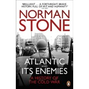 Atlantic and Its Enemies. A History of the Cold War, Paperback/Norman Stone