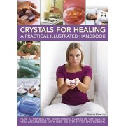 Crystals for Healing: A Practical Illustrated Handbook: How to Harness the Transforming Powers of Crystals to Heal and Energize, with Over 200 Step-By, Hardcover/Simon Lilly