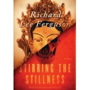 Stirring the Stillness: Book I, Volume One of The Stillness Trilogy, Hardcover/Richard Lee Ferguson