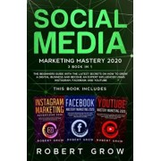 Social Media Marketing Mastery 2020: 3 BOOK IN 1 - The beginners guide with the latest secrets on how to grow a digital business and become an expert, Paperback/Robert Grow