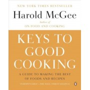 Keys to Good Cooking: A Guide to Making the Best of Foods and Recipes, Paperback