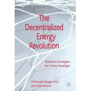 The Decentralised Energy Revolution: Business Strategies for a New Paradigm
