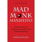 The Mad Monk Manifesto: A Prescription for Evolution, Revolution, and Global Awakening, Paperback/Yun Rou