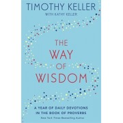 The Way of Wisdom. A Year of Daily Devotions in the Book of Proverbs (US title: God's Wisdom for Navigating Life), Paperback/Timothy Keller