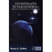 Investigatii in paranormal. Reteaua energetica a pamantului/Bruce L. Cathie