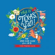 This Is Texas, Y'All!: The Lone Star State from A to Z, Hardcover