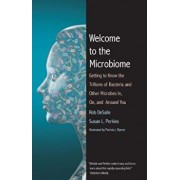 Welcome to the Microbiome: Getting to Know the Trillions of Bacteria and Other Microbes In, On, and Around You, Paperback/Rob DeSalle