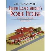 Cut & Assemble Frank Lloyd Wright's Robie House: A Full-Color Paper Model, Paperback